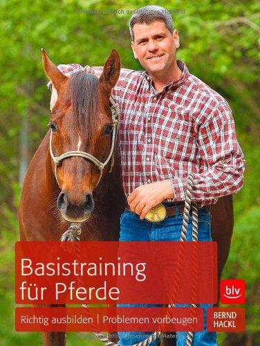 Basistraining für Pferde: Richtig ausbilden   Problemen vorbeugen